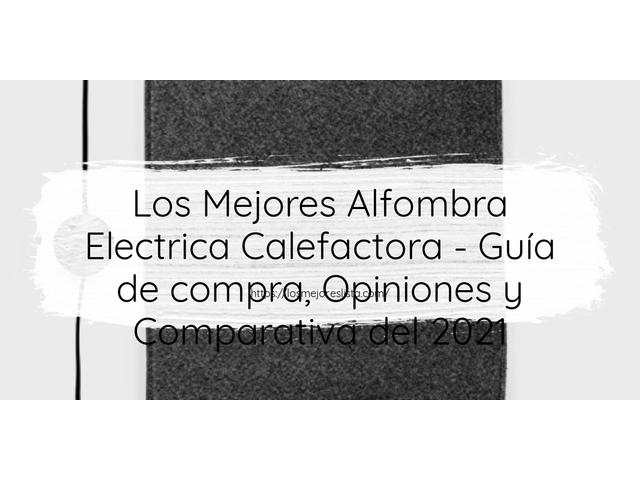 Los Mejores Alfombra Electrica Calefactora – Guía de compra, Opiniones y Comparativa del 2021 (España)