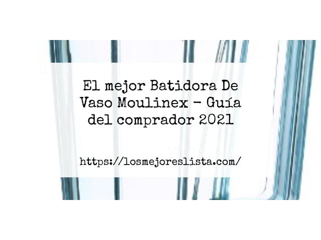 Los Mejores Batidora De Vaso Moulinex – Guía de compra, Opiniones y Comparativa del 2021