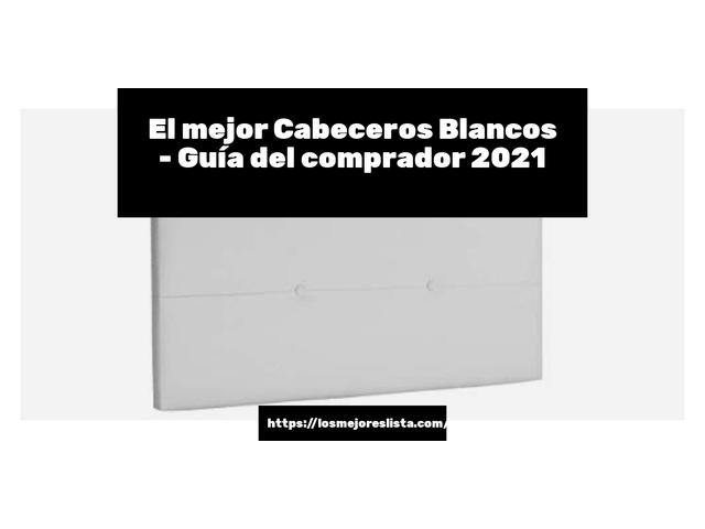 Los Mejores Cabeceros Blancos – Guía de compra, Opiniones y Comparativa del 2021 (España)