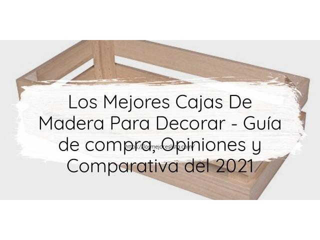 Los Mejores Cajas De Madera Para Decorar – Guía de compra, Opiniones y Comparativa del 2021