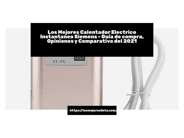 Los Mejores Calentador Electrico Instantaneo Siemens – Guía de compra, Opiniones y Comparativa del 2021 (España)