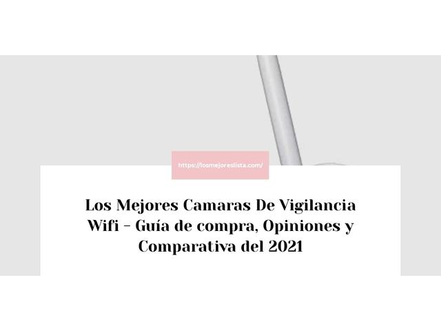 Los Mejores Camaras De Vigilancia Wifi – Guía de compra, Opiniones y Comparativa del 2021