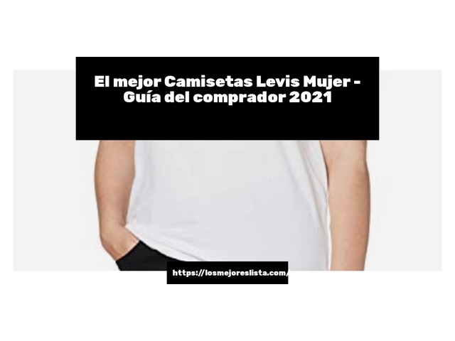 Los Mejores Camisetas Levis Mujer – Guía de compra, Opiniones y Comparativa del 2021