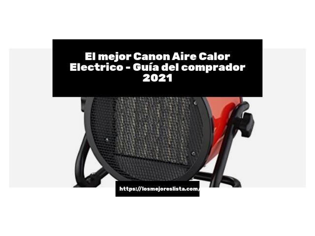 Los Mejores Canon Aire Calor Electrico – Guía de compra, Opiniones y Comparativa del 2021 (España)