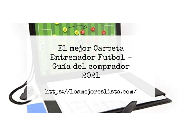 Los Mejores Carpeta Entrenador Futbol – Guía de compra, Opiniones y Comparativa del 2021