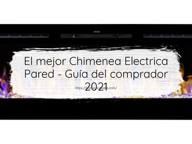 Los Mejores Chimenea Electrica Pared – Guía de compra, Opiniones y Comparativa del 2021 (España)