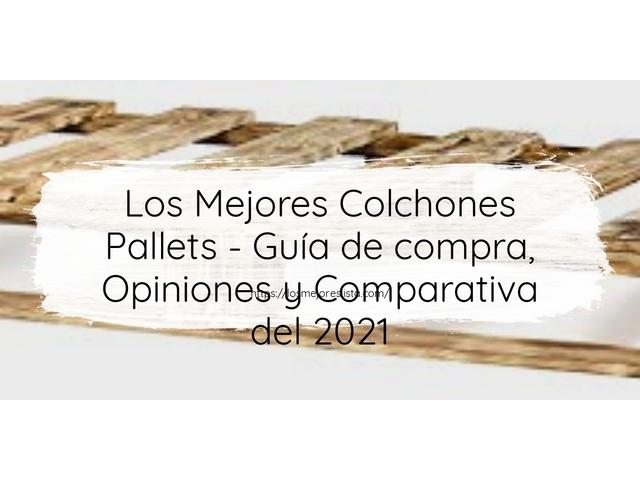 Los Mejores Colchones Pallets – Guía de compra, Opiniones y Comparativa del 2021 (España)