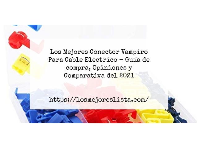 Los Mejores Conector Vampiro Para Cable Electrico – Guía de compra, Opiniones y Comparativa del 2021 (España)