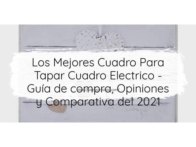 Los Mejores Cuadro Para Tapar Cuadro Electrico – Guía de compra, Opiniones y Comparativa del 2021 (España)