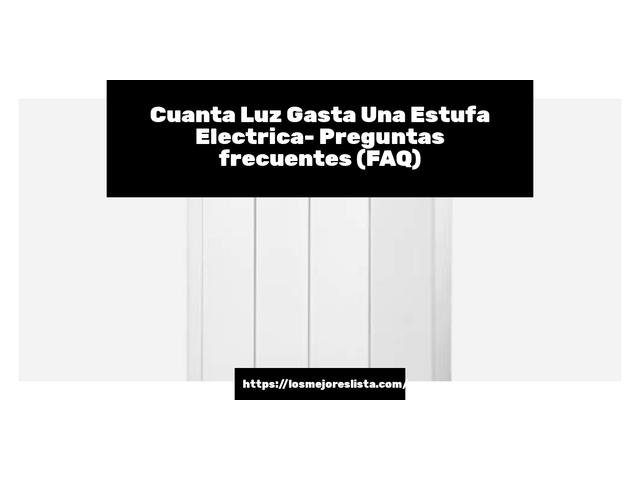Los Mejores Cuanta Luz Gasta Una Estufa Electrica – Guía de compra, Opiniones y Comparativa del 2021 (España)