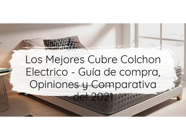 Los Mejores Cubre Colchon Electrico – Guía de compra, Opiniones y Comparativa del 2021 (España)