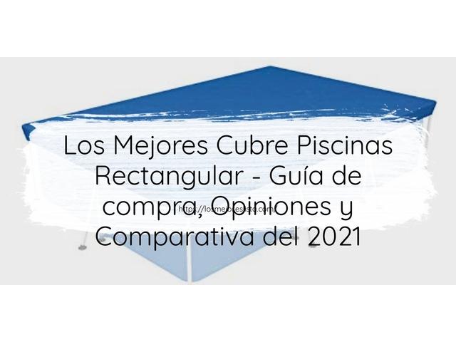Los Mejores Cubre Piscinas Rectangular – Guía de compra, Opiniones y Comparativa del 2021
