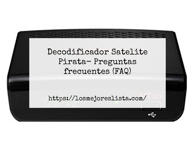 Los Mejores Decodificador Satelite Pirata – Guía de compra, Opiniones y Comparativa del 2021