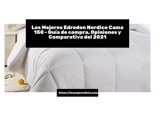 Los Mejores Edredon Nordico Cama 150 – Guía de compra, Opiniones y Comparativa del 2021