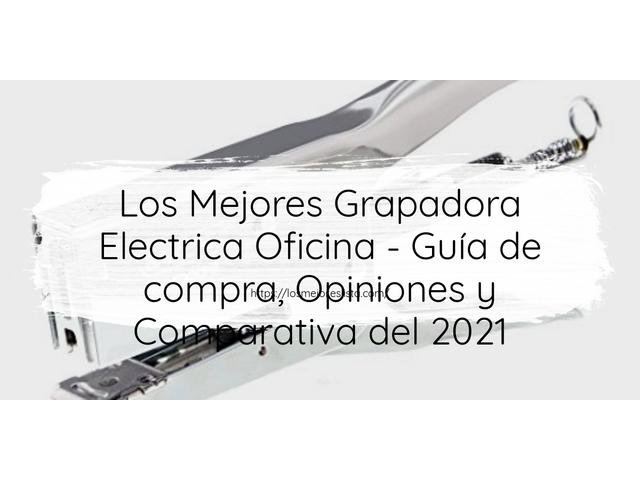 Los Mejores Grapadora Electrica Oficina – Guía de compra, Opiniones y Comparativa del 2021 (España)