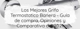 Los Mejores Grifo Termostatico Banera Guía de compra Opiniones y Comparativa del 2021