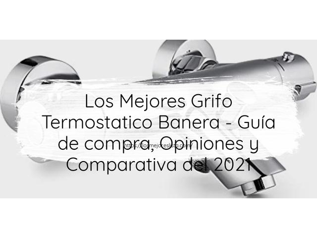 Los Mejores Grifo Termostatico Banera – Guía de compra, Opiniones y Comparativa del 2021