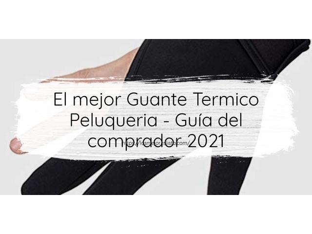 Los Mejores Guante Termico Peluqueria – Guía de compra, Opiniones y Comparativa del 2021