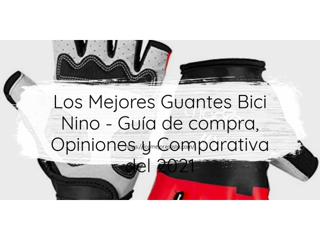 Los Mejores Guantes Bici Nino – Guía de compra, Opiniones y Comparativa del 2021