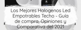 Los Mejores Halogenos Led Empotrables Techo Guía de compra Opiniones y Comparativa del 2021