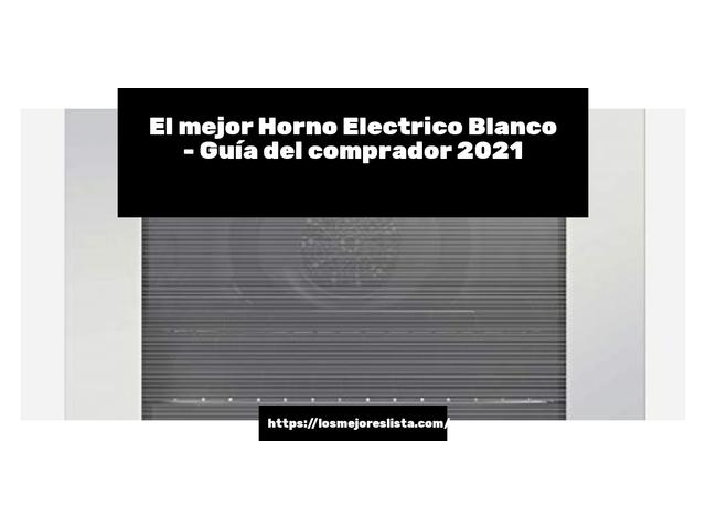 Los Mejores Horno Electrico Blanco – Guía de compra, Opiniones y Comparativa del 2021 (España)