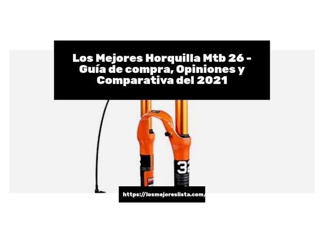 Los Mejores Horquilla Mtb 26 – Guía de compra, Opiniones y Comparativa del 2021