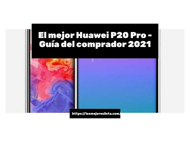 Los Mejores Huawei P20 Pro – Guía de compra, Opiniones y Comparativa del 2021