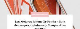 Los Mejores Iphone Xr Funda Guía de compra Opiniones y Comparativa del 2021