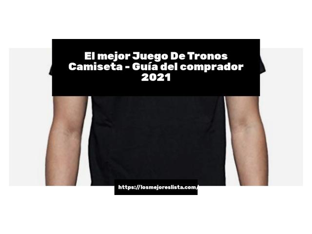Los Mejores Juego De Tronos Camiseta – Guía de compra, Opiniones y Comparativa del 2021