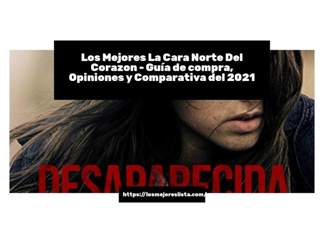 Los Mejores La Cara Norte Del Corazon – Guía de compra, Opiniones y Comparativa del 2021