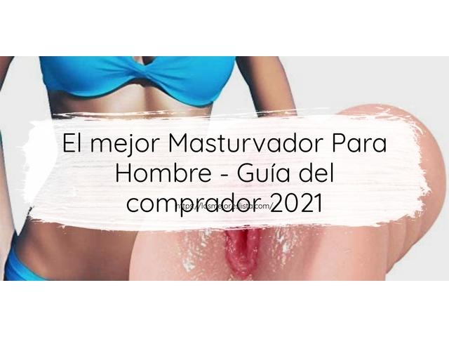 Los Mejores Masturvador Para Hombre – Guía de compra, Opiniones y Comparativa del 2021