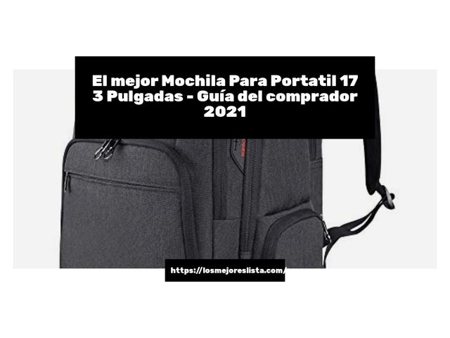 Los Mejores Mochila Para Portatil 17 3 Pulgadas – Guía de compra, Opiniones y Comparativa del 2021