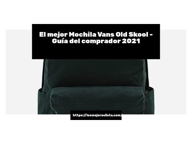 Los Mejores Mochila Vans Old Skool – Guía de compra, Opiniones y Comparativa del 2021