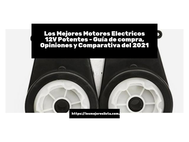 Los Mejores Motores Electricos 12V Potentes – Guía de compra, Opiniones y Comparativa del 2021 (España)