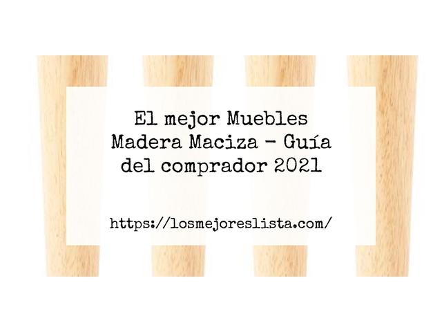 Los Mejores Muebles Madera Maciza – Guía de compra, Opiniones y Comparativa del 2021 (España)