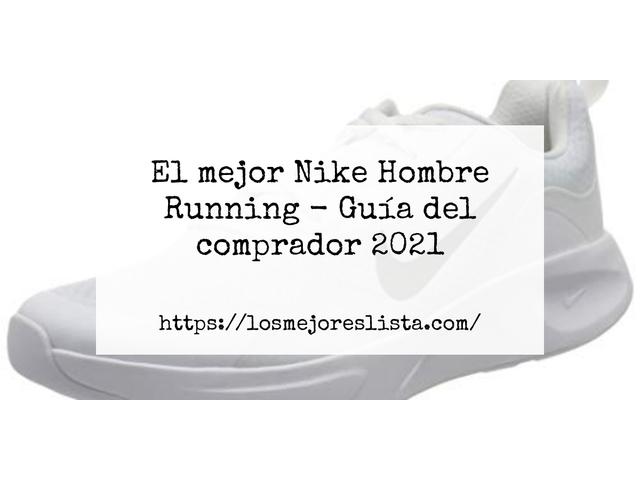 Los Mejores Nike Hombre Running – Guía de compra, Opiniones y Comparativa del 2021
