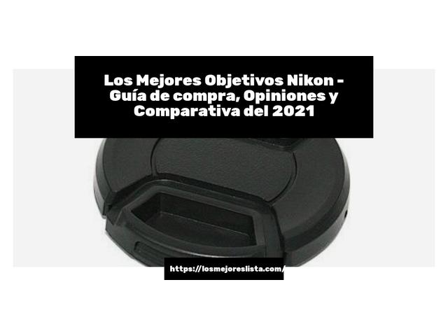 Los Mejores Objetivos Nikon – Guía de compra, Opiniones y Comparativa del 2021 (España)