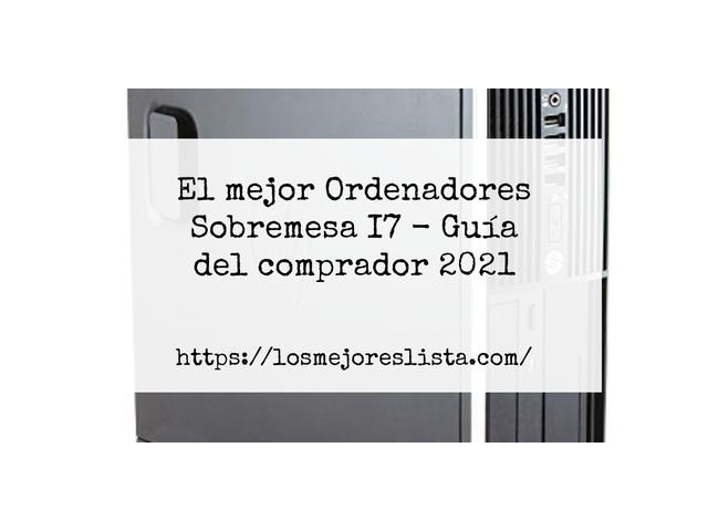 Los Mejores Ordenadores Sobremesa I7 – Guía de compra, Opiniones y Comparativa del 2021 (España)