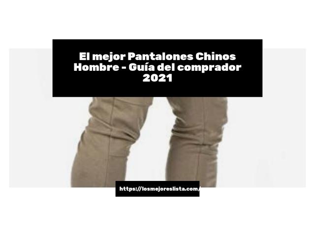 Los Mejores Pantalones Chinos Hombre – Guía de compra, Opiniones y Comparativa del 2021 (España)