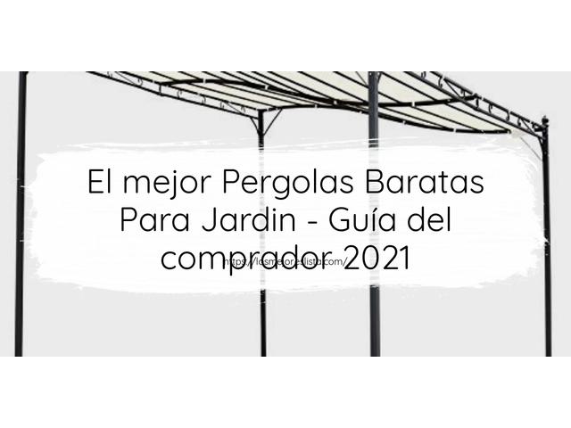 Los Mejores Pergolas Baratas Para Jardin – Guía de compra, Opiniones y Comparativa del 2021