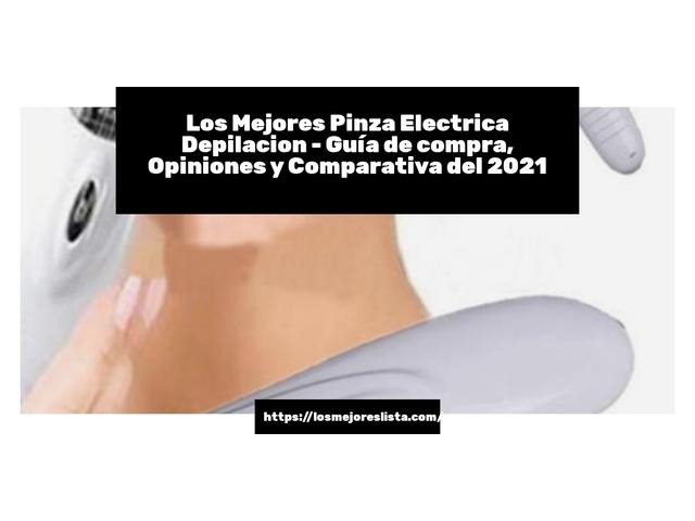 Los Mejores Pinza Electrica Depilacion – Guía de compra, Opiniones y Comparativa del 2021 (España)