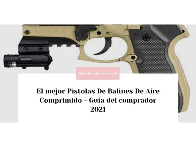 Los Mejores Pistolas De Balines De Aire Comprimido – Guía de compra, Opiniones y Comparativa del 2021