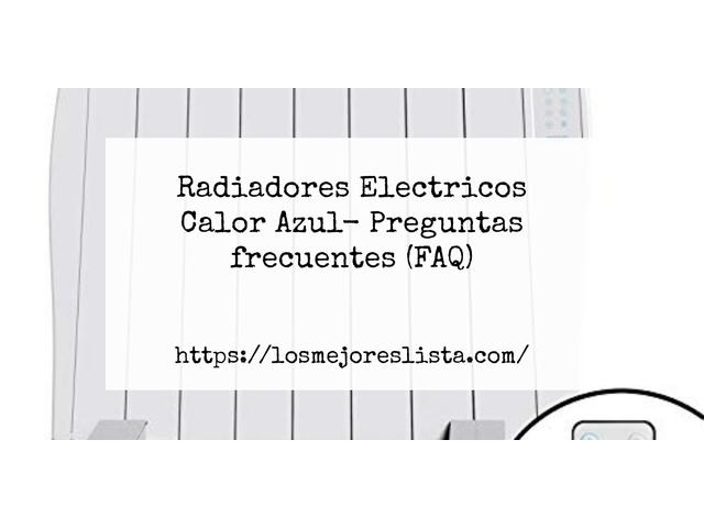 Los Mejores Radiadores Electricos Calor Azul – Guía de compra, Opiniones y Comparativa del 2021 (España)