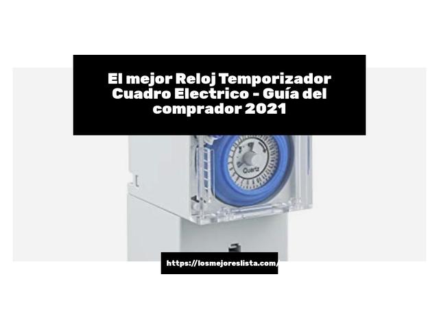 Los Mejores Reloj Temporizador Cuadro Electrico – Guía de compra, Opiniones y Comparativa del 2021 (España)