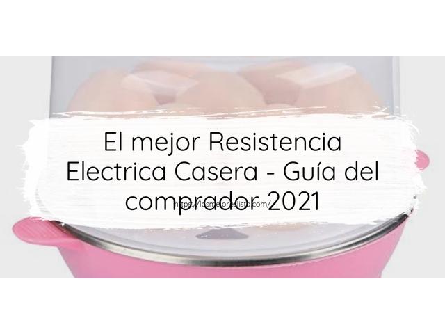 Los Mejores Resistencia Electrica Casera – Guía de compra, Opiniones y Comparativa del 2021 (España)