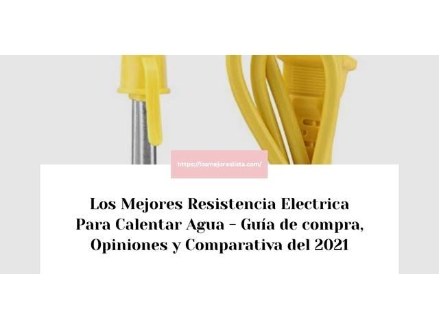 Los Mejores Resistencia Electrica Para Calentar Agua – Guía de compra, Opiniones y Comparativa del 2021 (España)