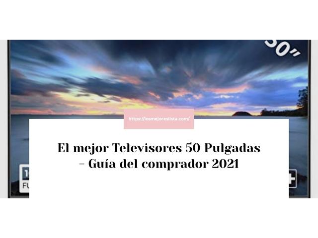 Los Mejores Televisores 50 Pulgadas – Guía de compra, Opiniones y Comparativa del 2021 (España)