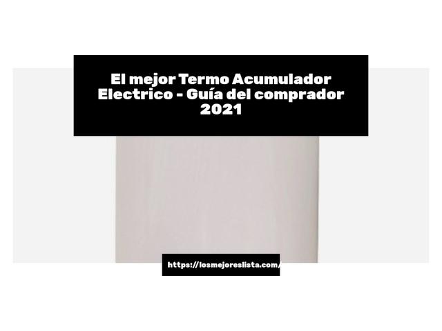 Los Mejores Termo Acumulador Electrico – Guía de compra, Opiniones y Comparativa del 2021 (España)