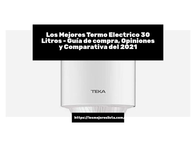 Los Mejores Termo Electrico 30 Litros – Guía de compra, Opiniones y Comparativa del 2021 (España)