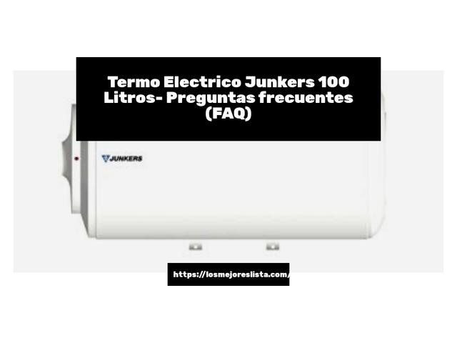 Los Mejores Termo Electrico Junkers 100 Litros – Guía de compra, Opiniones y Comparativa del 2021 (España)